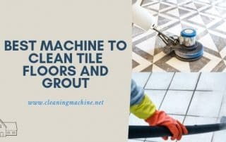Best Machine to Clean Tiles Floor and Grout