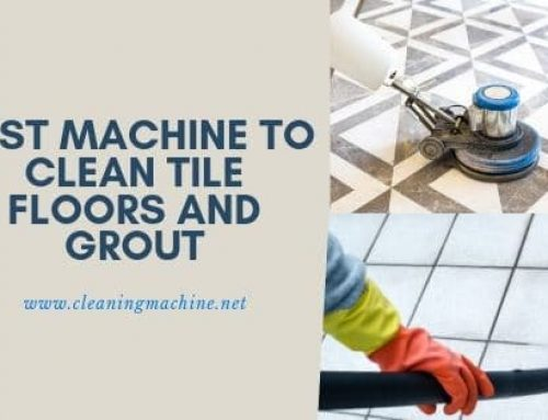 5 Best Machine to Clean Tile Floors and Grout in 2019