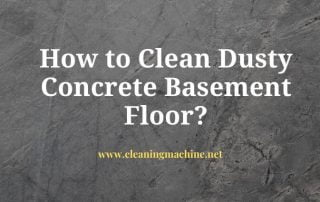 How to Clean Dusty Concrete Basement Floor