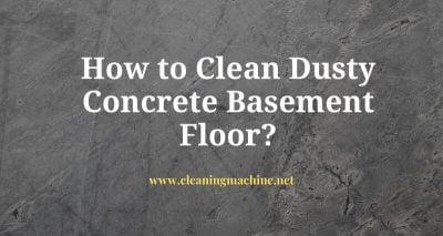 How to Clean Dusty Concrete Basement Floor