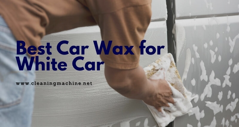 Best Wax for White Car