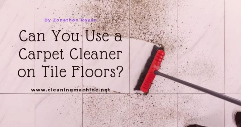 Can You Use Carpet Cleaner on Tiles Floor