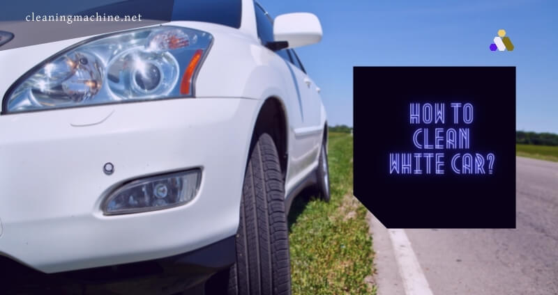 How to Clean White Car